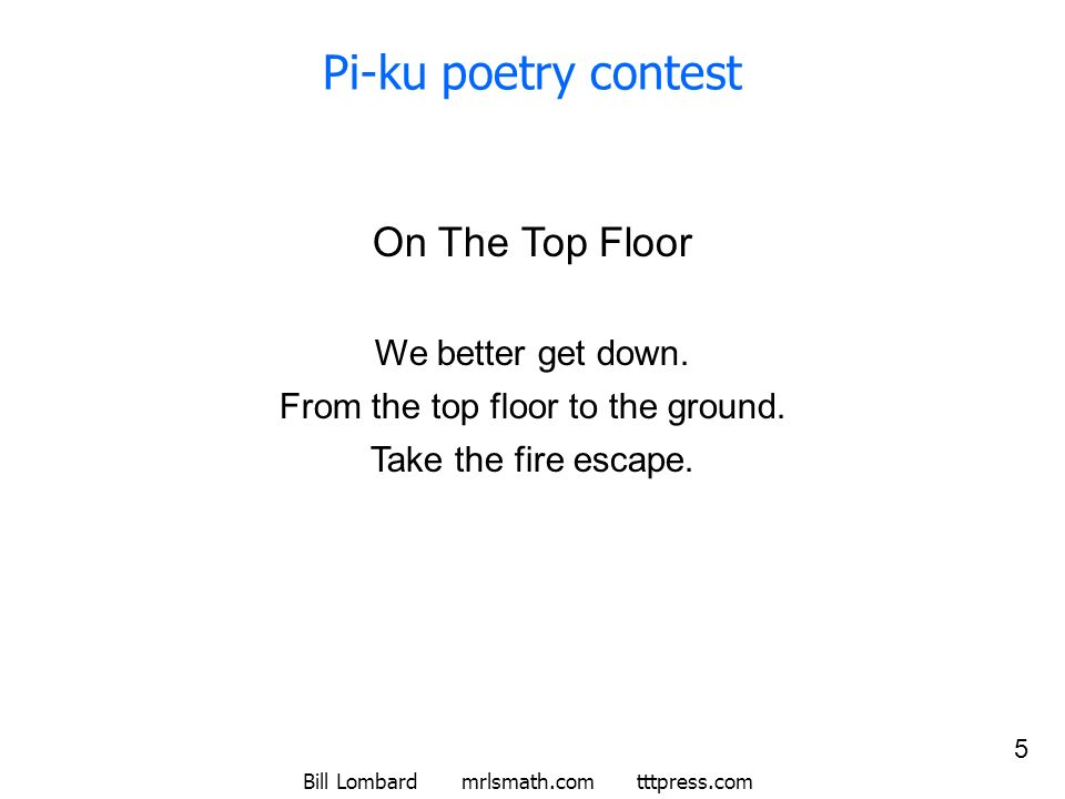 Pi-ku poetry contest On The Top Floor We better get down.