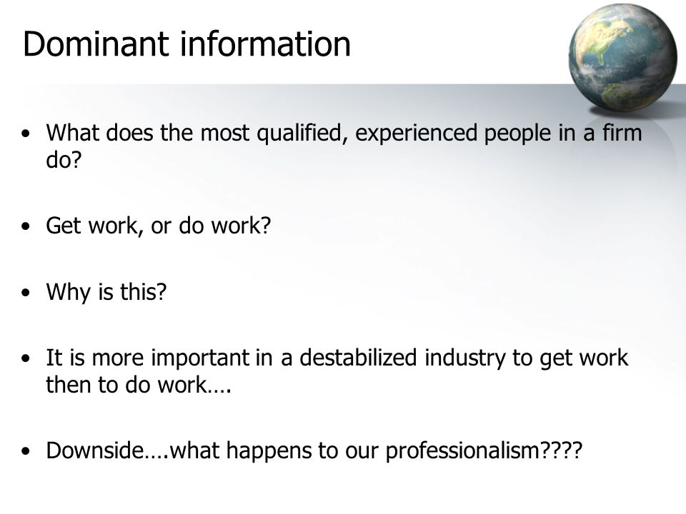 Dominant information What does the most qualified, experienced people in a firm do Get work, or do work