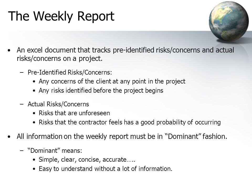 The Weekly Report An excel document that tracks pre-identified risks/concerns and actual risks/concerns on a project.