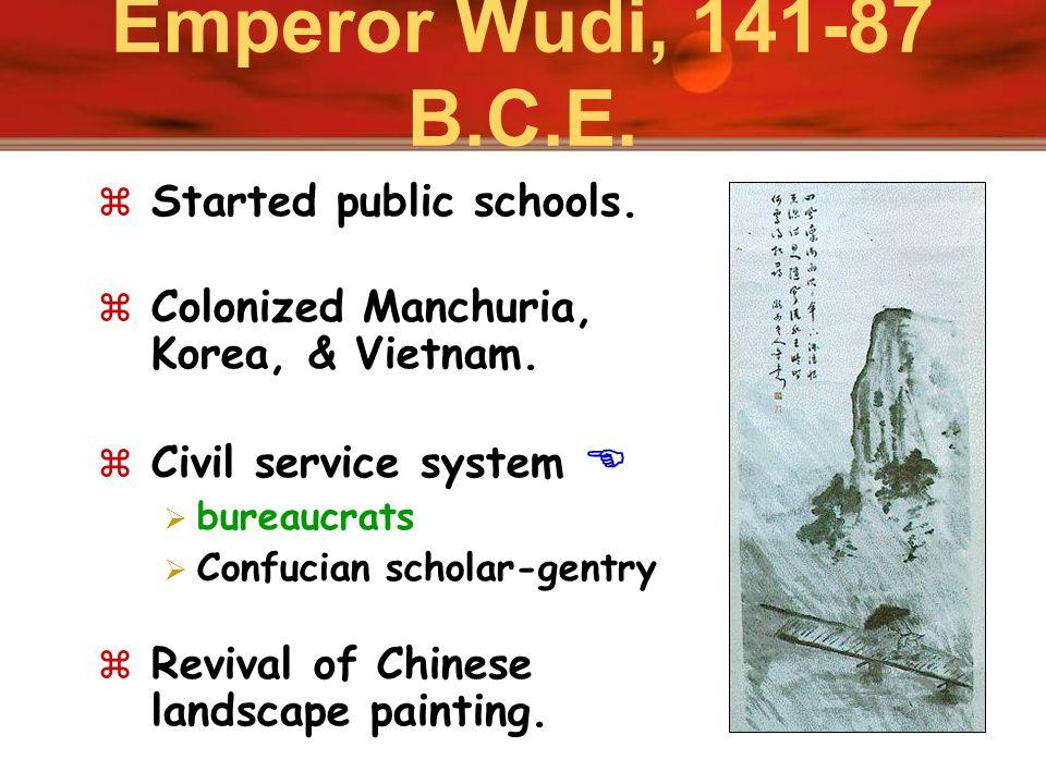 Emperor Wudi, 141-87 B.C.E. Started public schools.