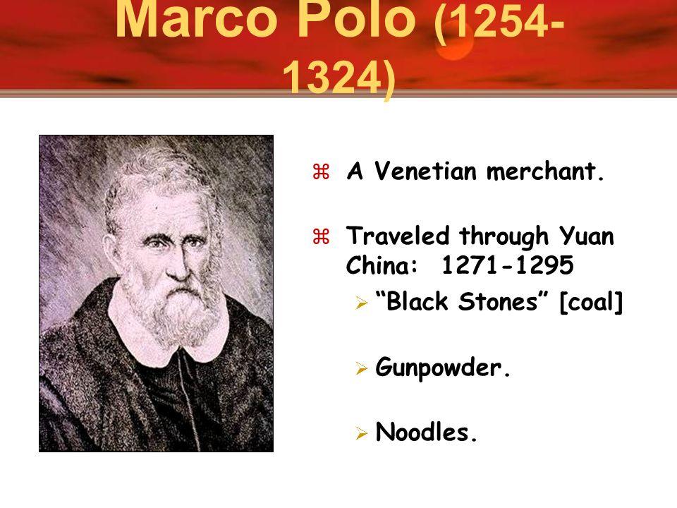 Marco Polo (1254-1324) A Venetian merchant.