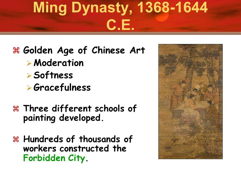 Ming Dynasty, 1368-1644 C.E. Golden Age of Chinese Art Moderation