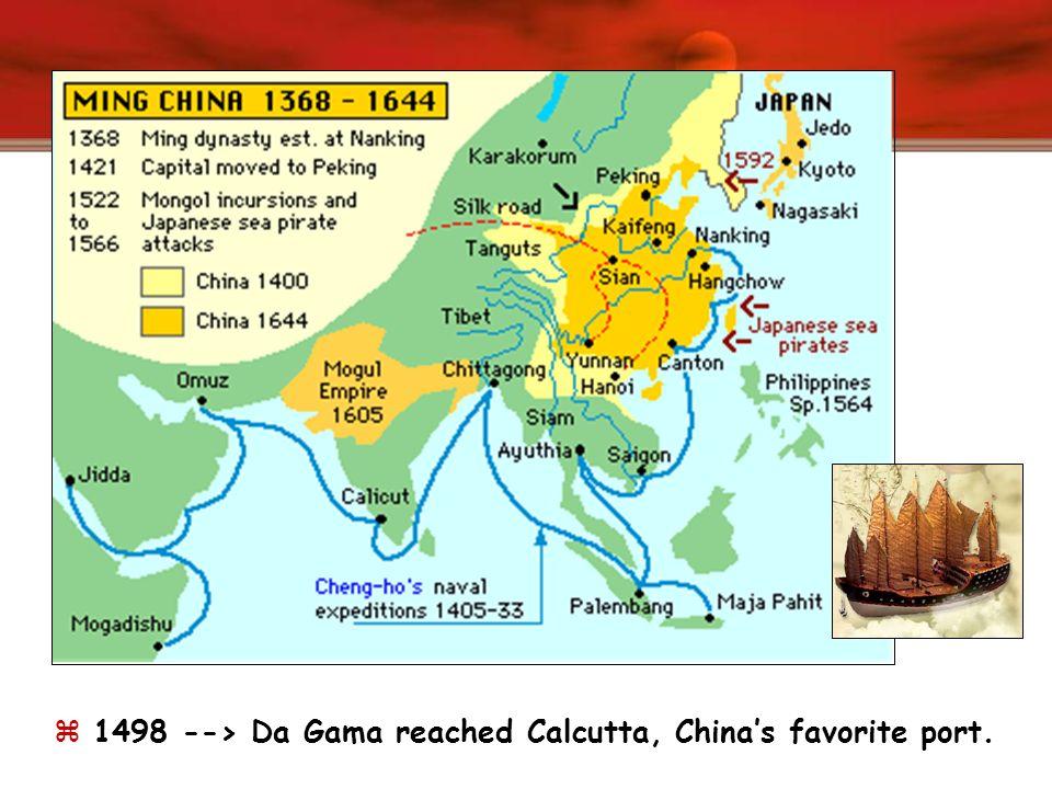 1498 --> Da Gama reached Calcutta, China's favorite port.