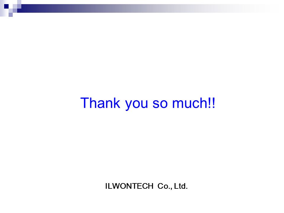 Thank you so much!! ILWONTECH Co., Ltd. (주)일원티이씨