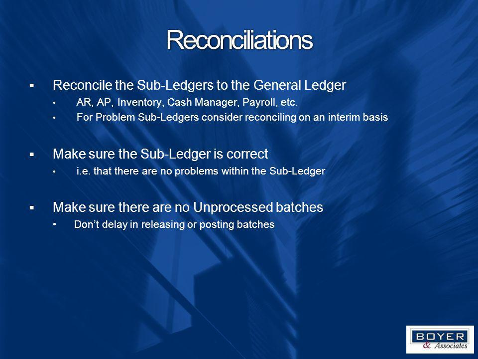 Reconciliations Reconcile the Sub-Ledgers to the General Ledger