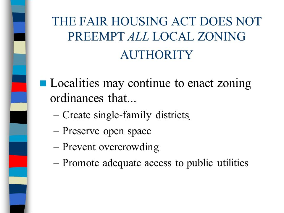 THE FAIR HOUSING ACT DOES NOT PREEMPT ALL LOCAL ZONING AUTHORITY