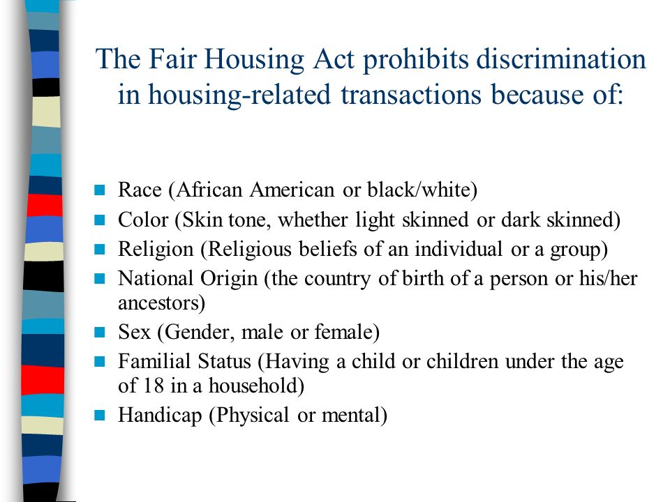The Fair Housing Act prohibits discrimination in housing-related transactions because of: