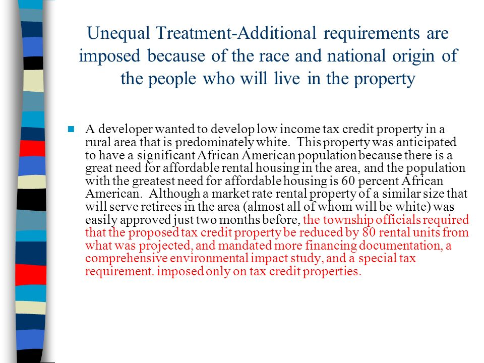 Unequal Treatment-Additional requirements are imposed because of the race and national origin of the people who will live in the property