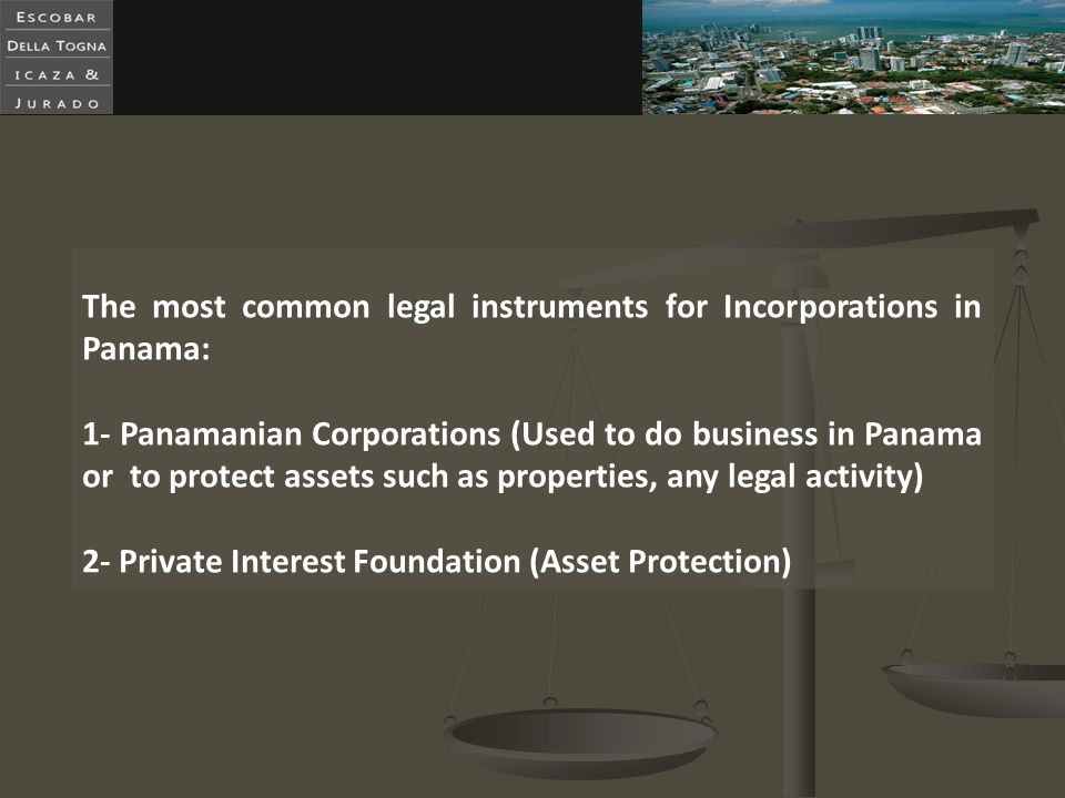 The most common legal instruments for Incorporations in Panama: