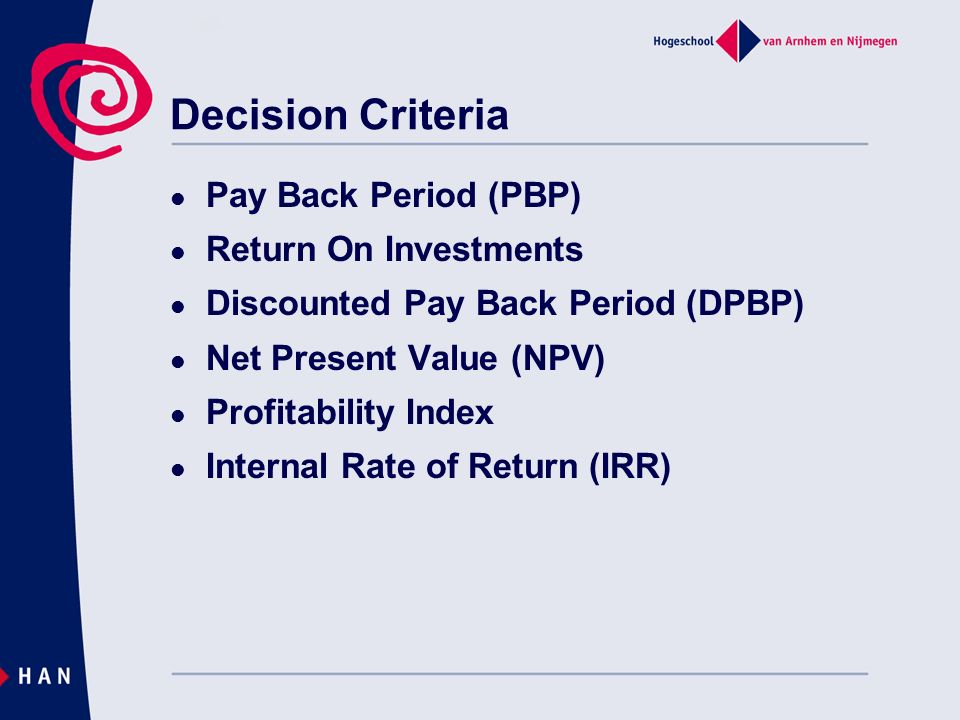 Decision Criteria Pay Back Period (PBP) Return On Investments