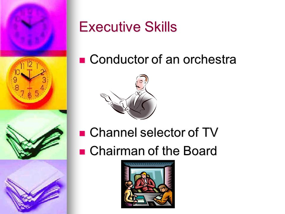 Executive Skills Conductor of an orchestra Channel selector of TV