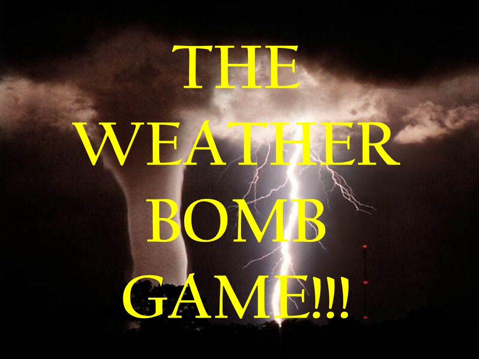 THE WEATHER BOMB GAME!!!