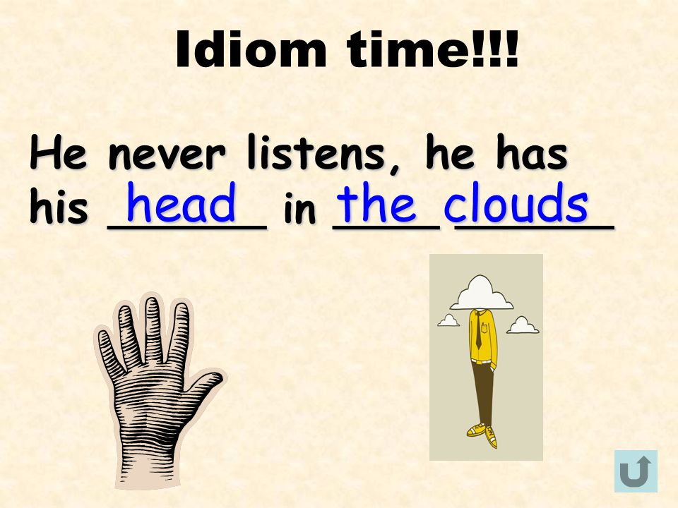 Idiom time!!! head the clouds