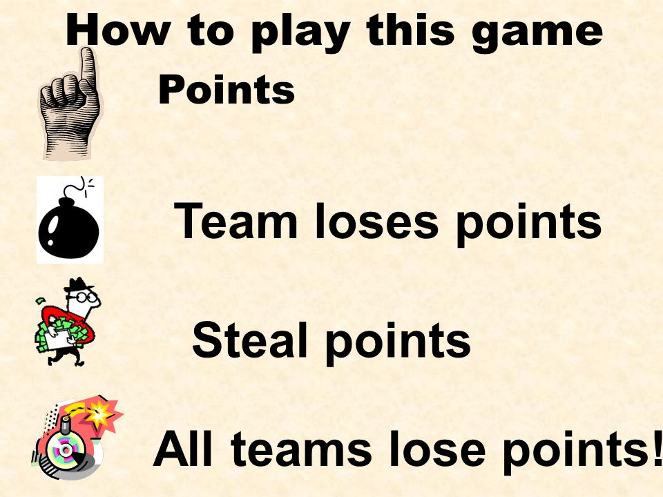 Team loses points Steal points All teams lose points!