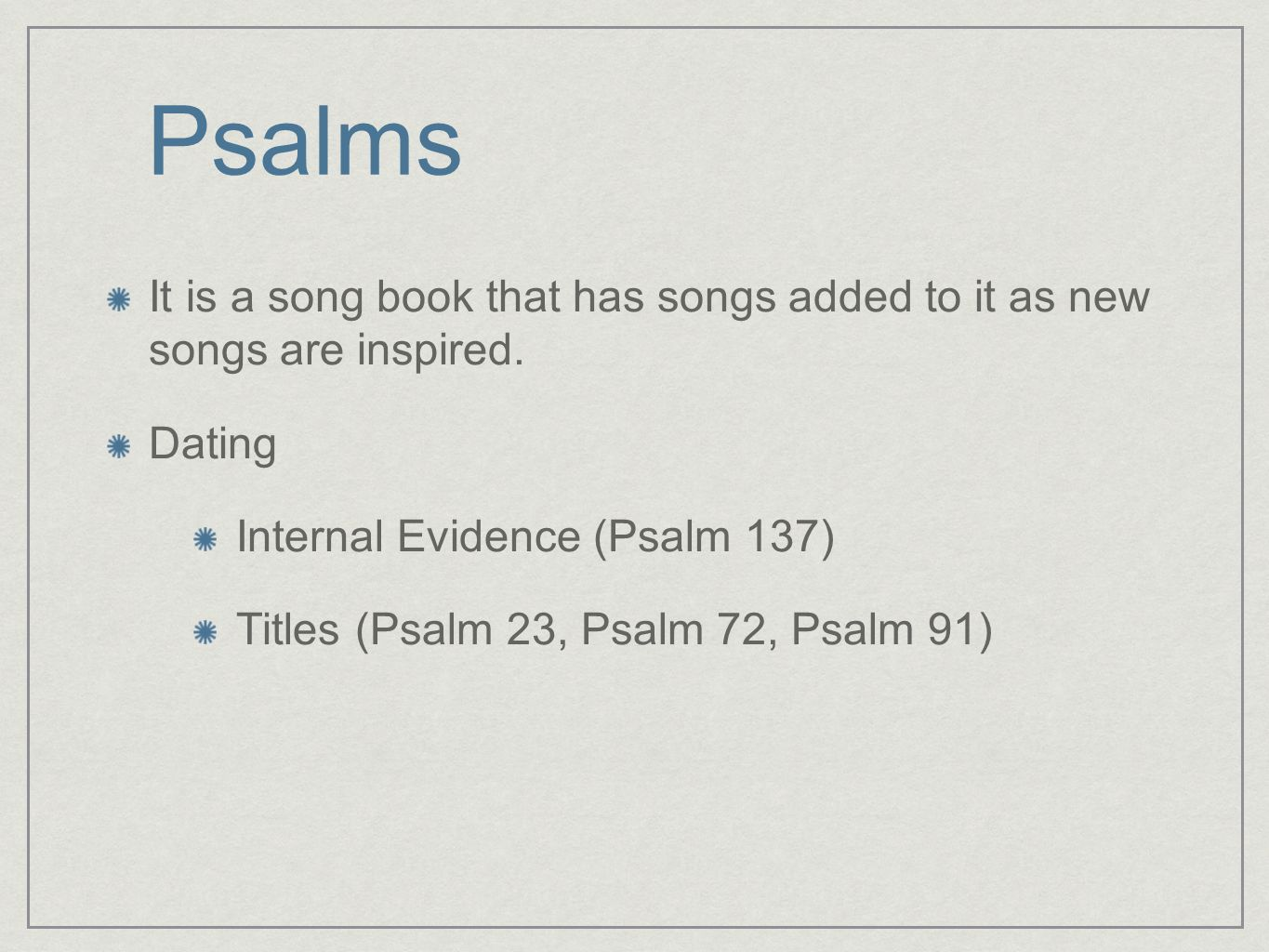 PsalmsIt is a song book that has songs added to it as new songs are inspired. Dating. Internal Evidence (Psalm 137)