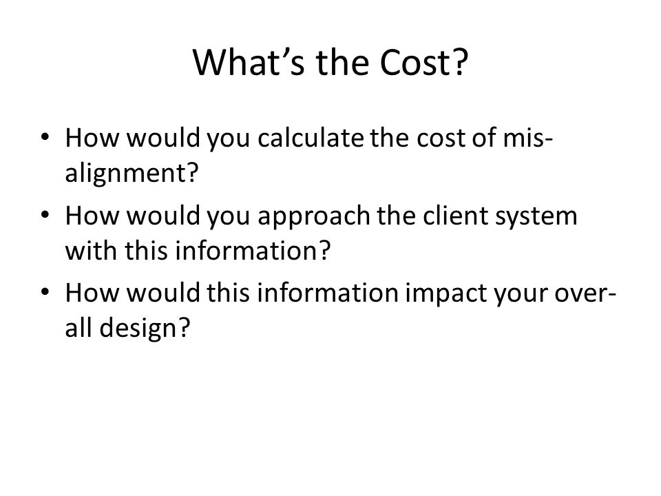 What's the Cost How would you calculate the cost of mis-alignment