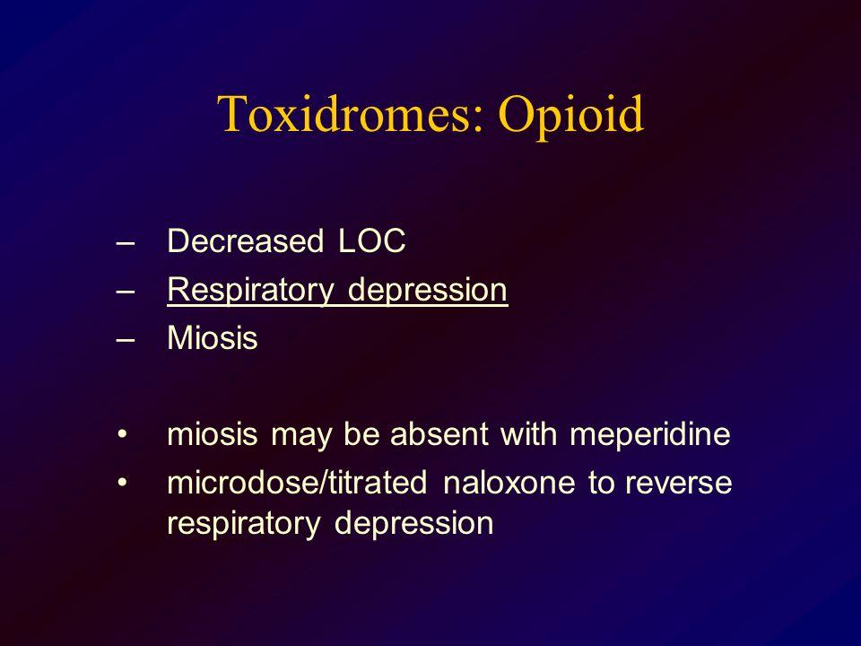 Toxidromes: Opioid Decreased LOC Respiratory depression Miosis