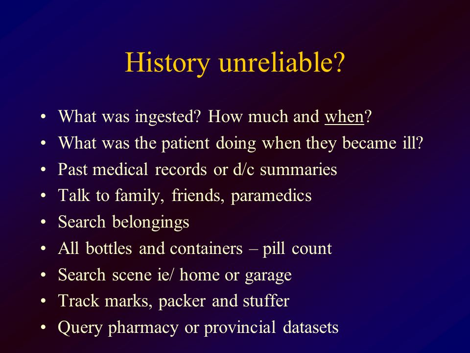 History unreliable What was ingested How much and when