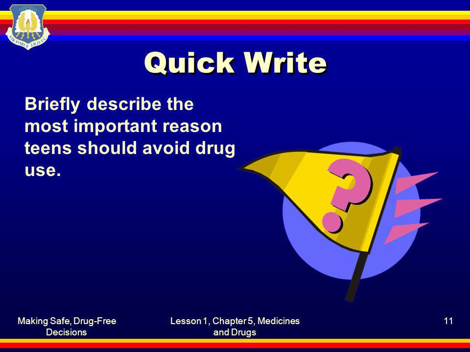 Quick Write Briefly describe the most important reason teens should avoid drug use. Making Safe, Drug-Free Decisions.