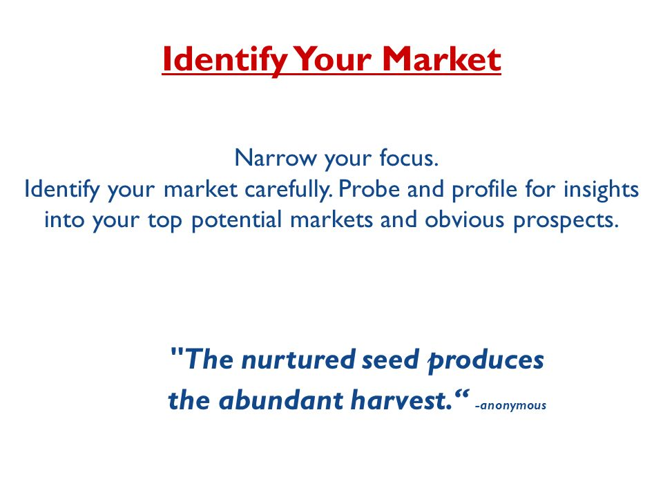 The nurtured seed produces the abundant harvest. -anonymous