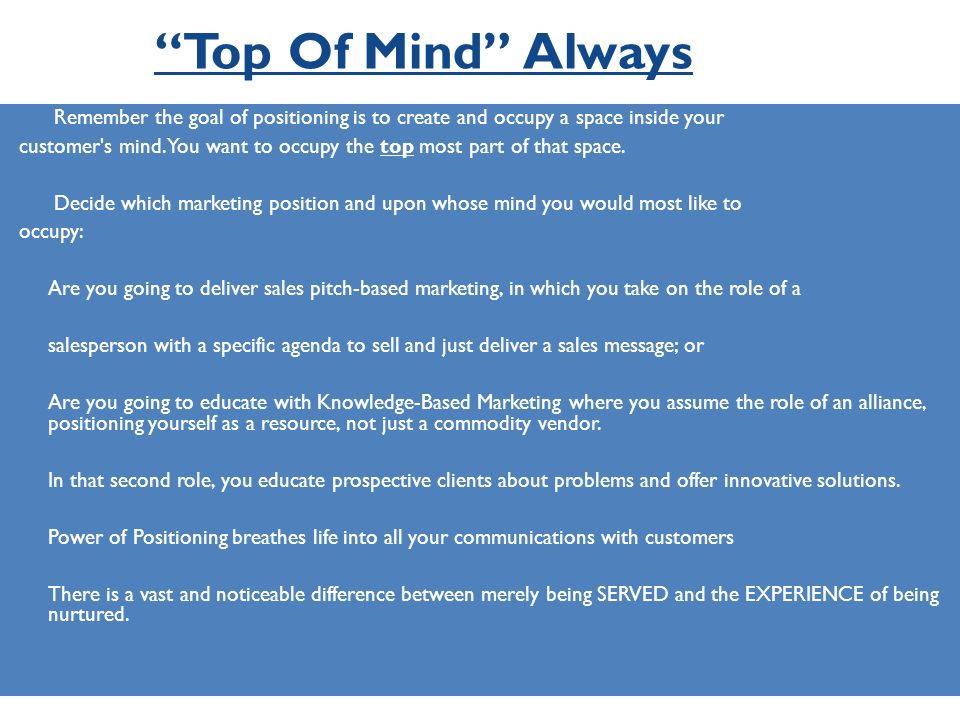 Top Of Mind Always Remember the goal of positioning is to create and occupy a space inside your.