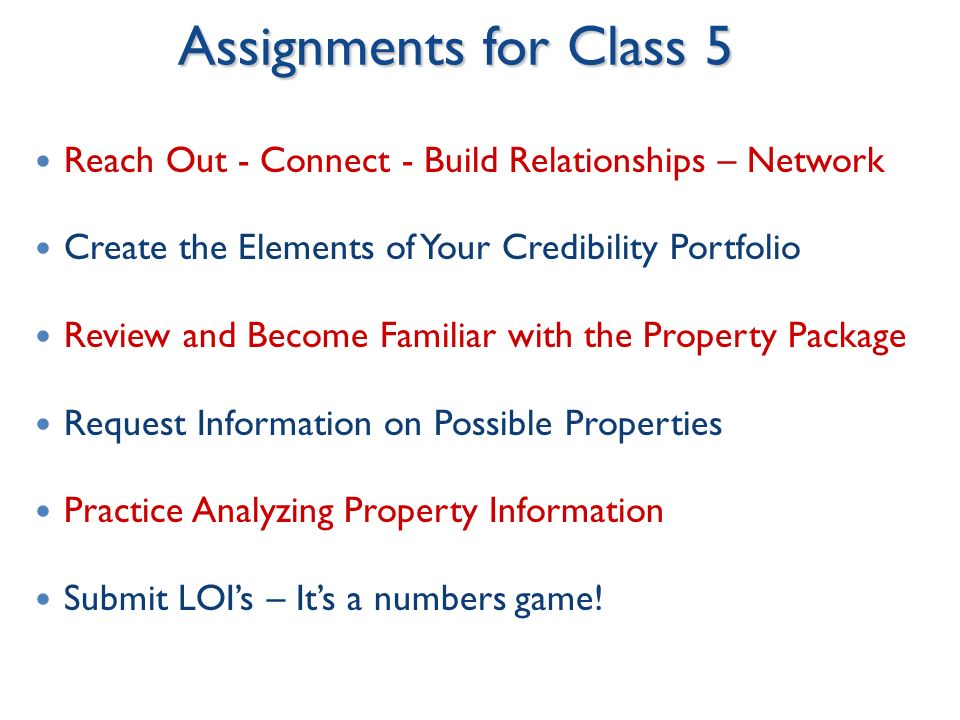 Assignments for Class 5 Reach Out - Connect - Build Relationships – Network. Create the Elements of Your Credibility Portfolio.