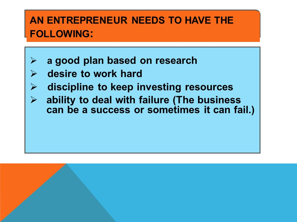 an entrepreneur needs to Have the following: