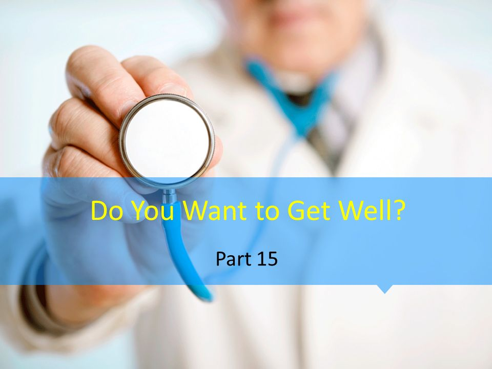 Do You Want to Get Well Part 15