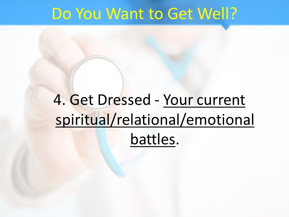 4. Get Dressed - Your current spiritual/relational/emotional battles.
