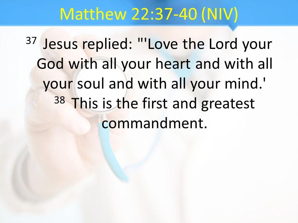 Matthew 22:37-40 (NIV)