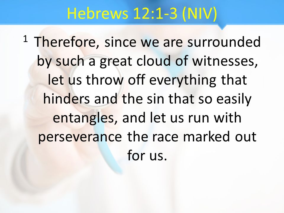 Hebrews 12:1-3 (NIV)