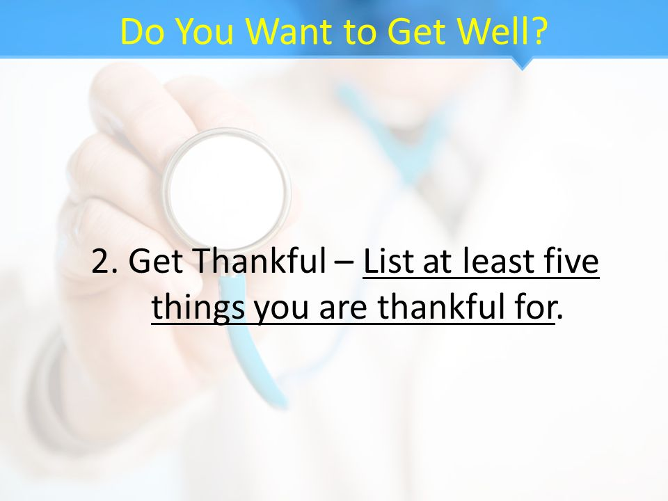 2. Get Thankful – List at least five things you are thankful for.