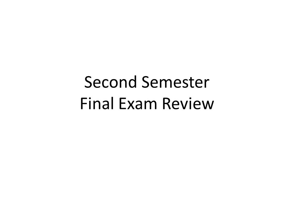Second Semester Final Exam Review