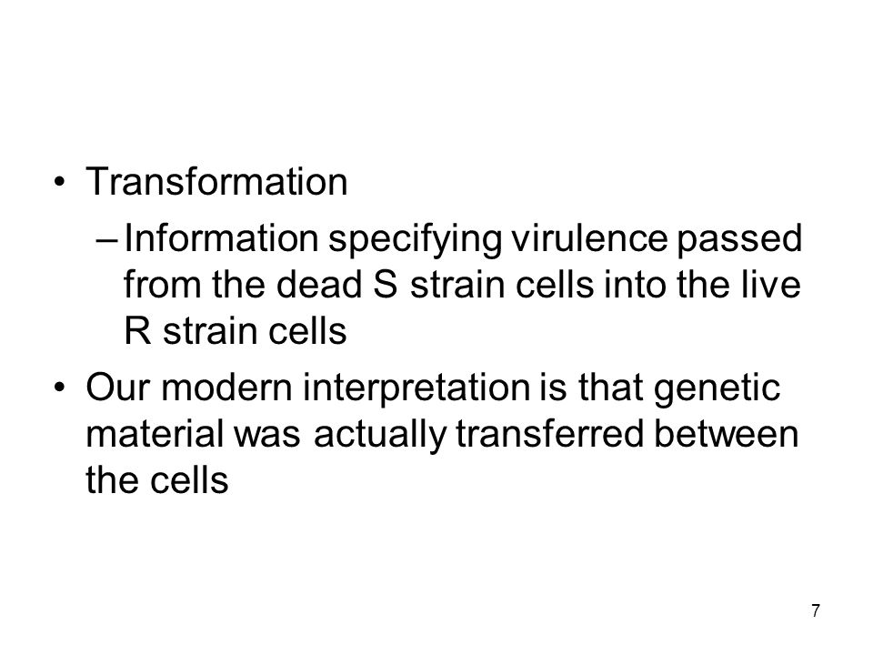 Transformation Information specifying virulence passed from the dead S strain cells into the live R strain cells.