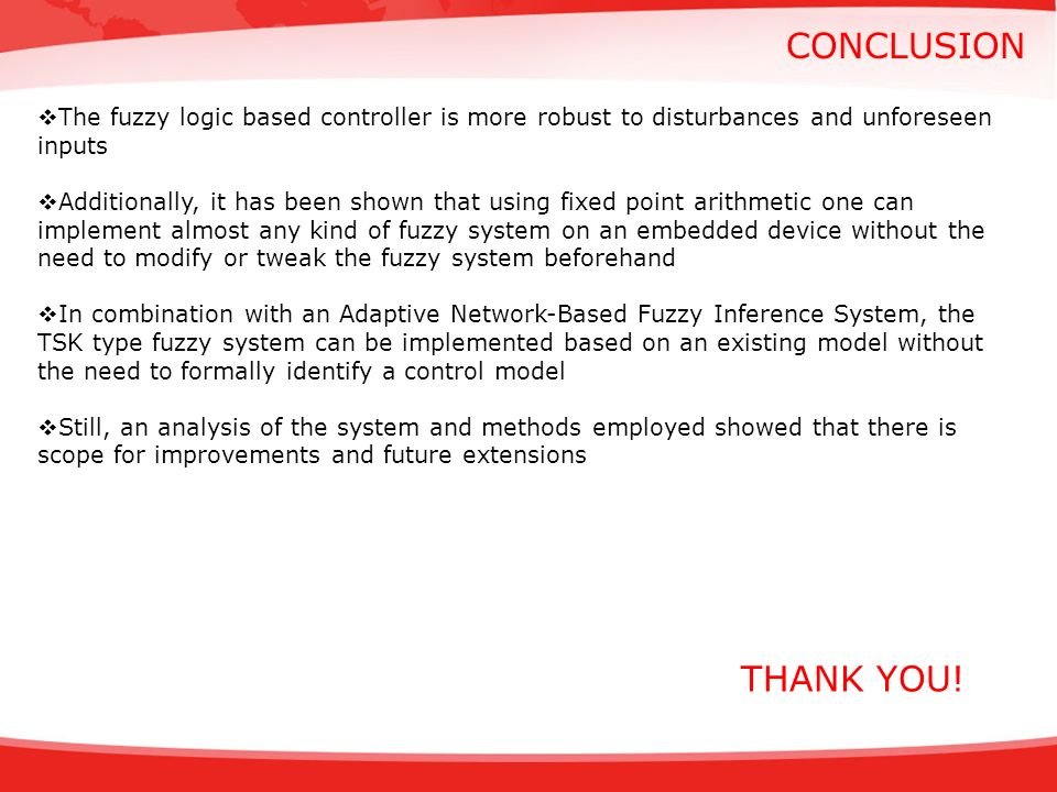 conclusion The fuzzy logic based controller is more robust to disturbances and unforeseen inputs.