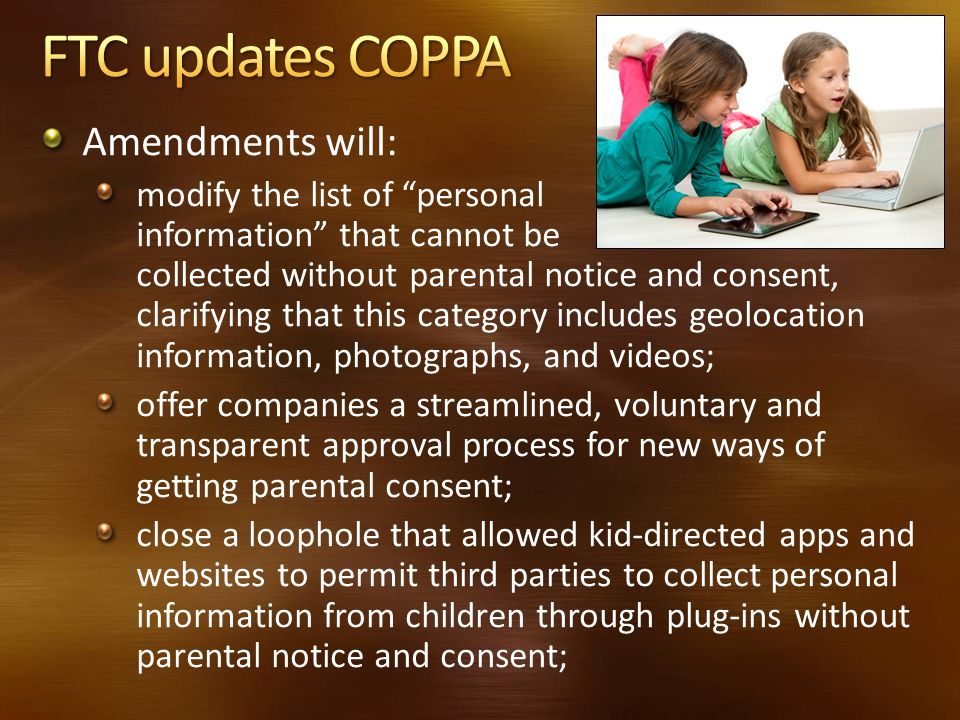 FTC updates COPPA Amendments will: