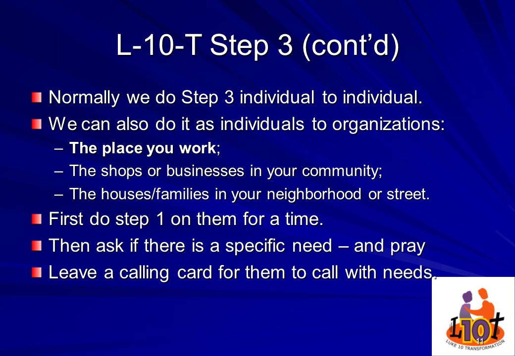 L-10-T Step 3 (cont'd) Normally we do Step 3 individual to individual.