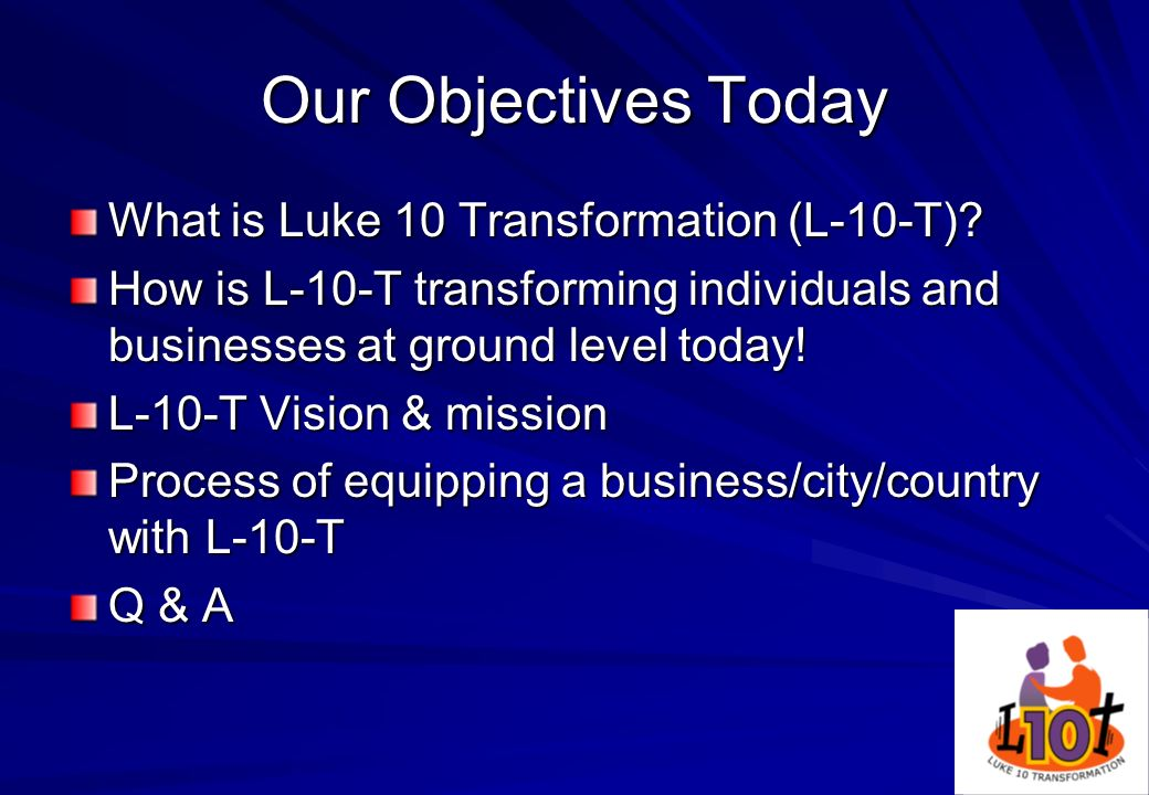 Our Objectives Today What is Luke 10 Transformation (L-10-T)