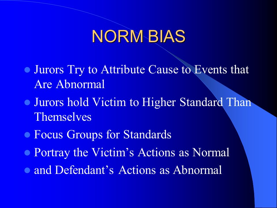 NORM BIAS Jurors Try to Attribute Cause to Events that Are Abnormal