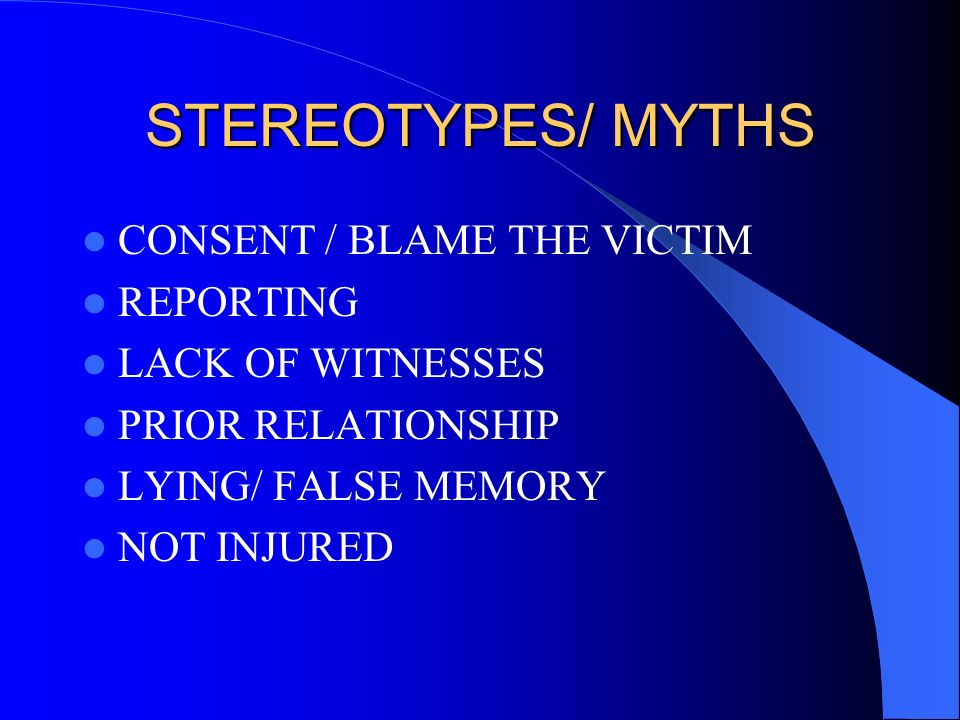 STEREOTYPES/ MYTHS CONSENT / BLAME THE VICTIM REPORTING