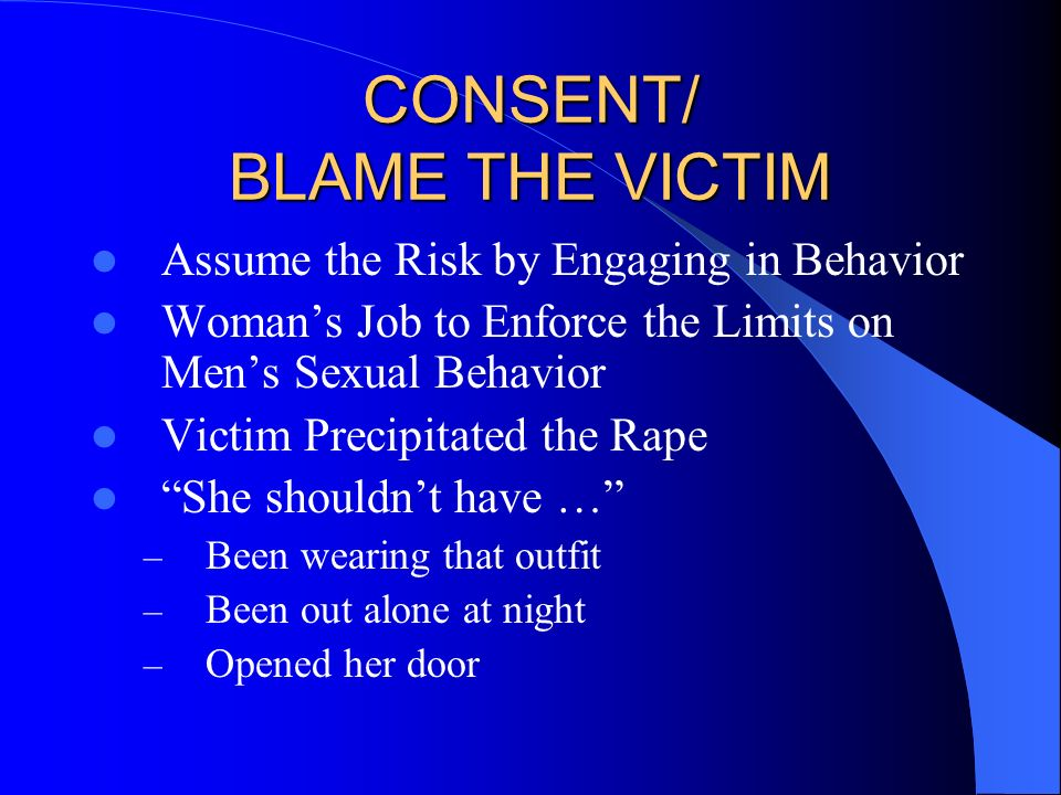 CONSENT/ BLAME THE VICTIM