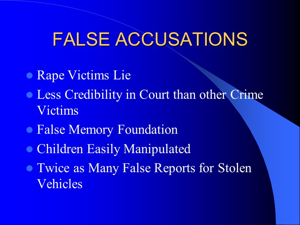 FALSE ACCUSATIONS Rape Victims Lie