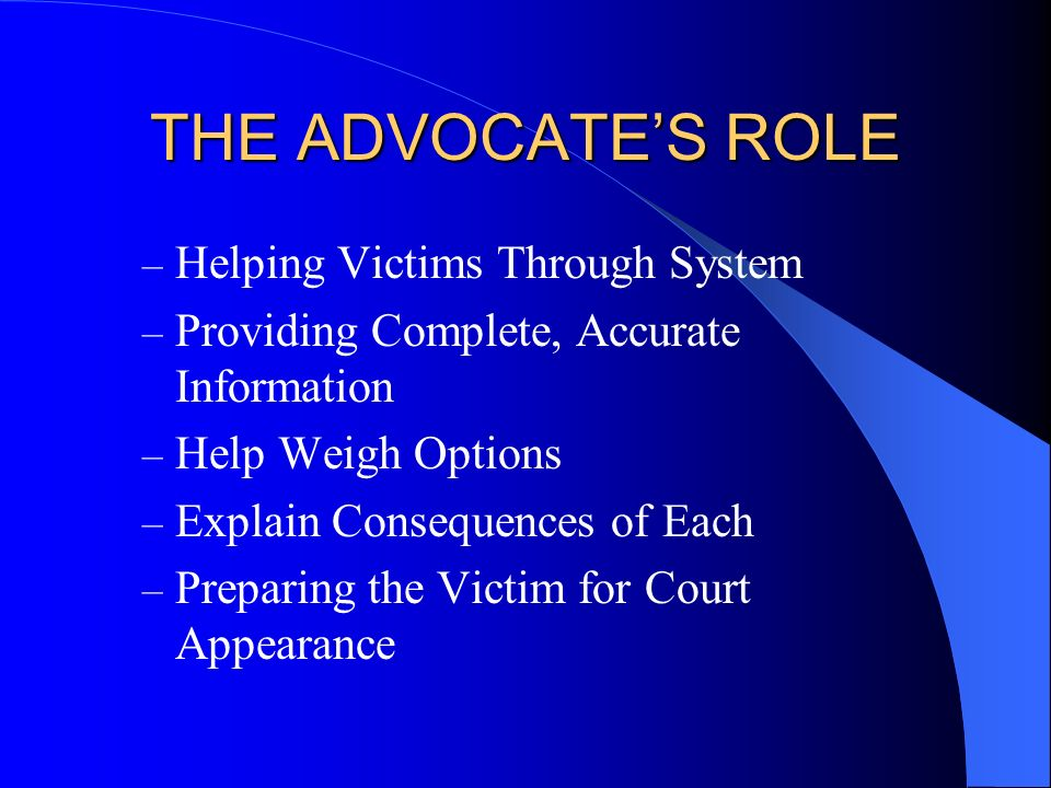 THE ADVOCATE'S ROLE Helping Victims Through System