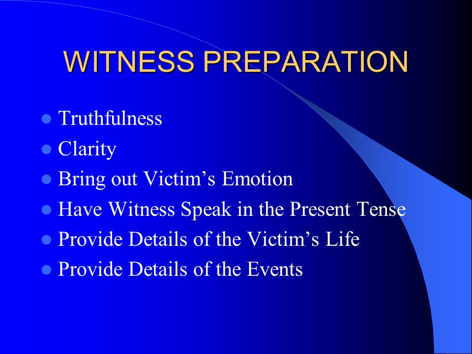 WITNESS PREPARATION Truthfulness Clarity Bring out Victim's Emotion