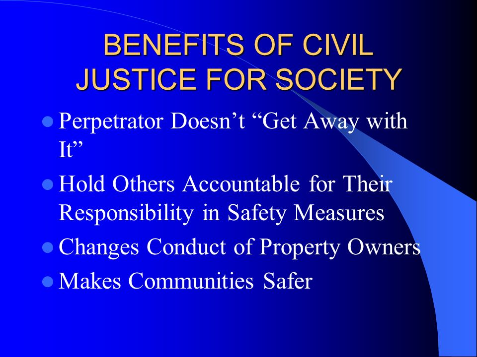 BENEFITS OF CIVIL JUSTICE FOR SOCIETY