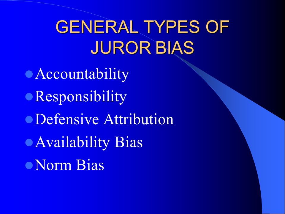 GENERAL TYPES OF JUROR BIAS