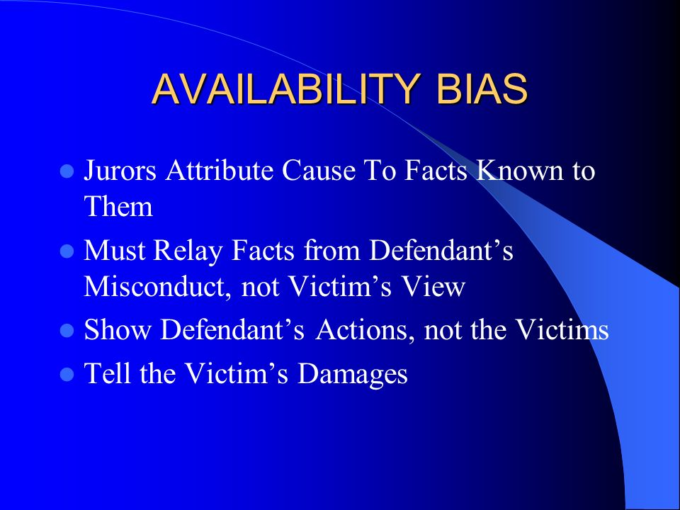 AVAILABILITY BIAS Jurors Attribute Cause To Facts Known to Them