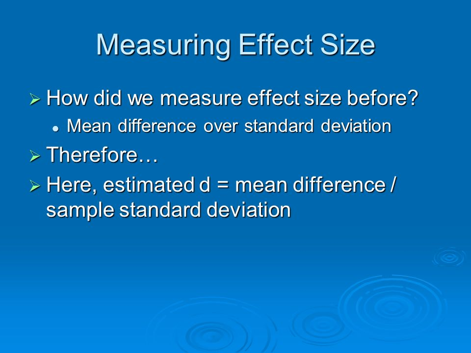 Measuring Effect Size How did we measure effect size before