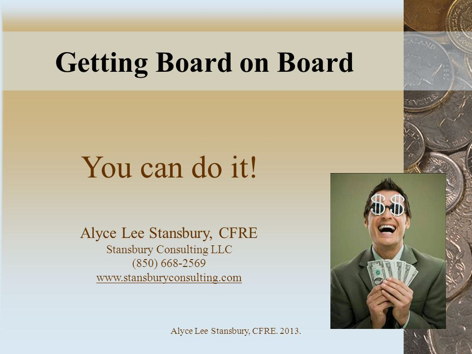 Getting Board on Board You can do it! Alyce Lee Stansbury, CFRE