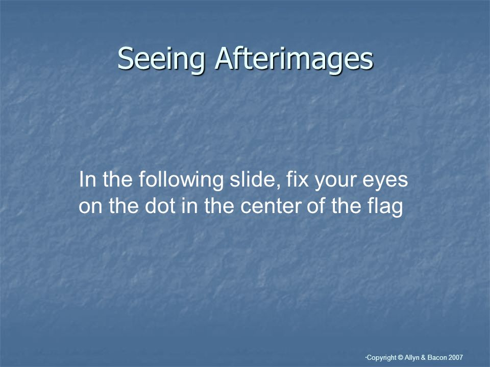 Seeing Afterimages In the following slide, fix your eyes